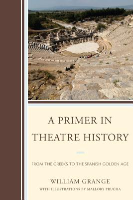 A Primer in Theatre History By Grange, William