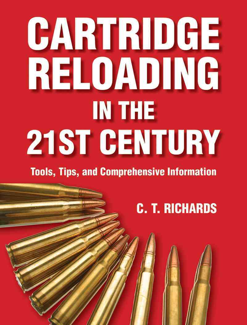 Cartridge Reloading in the Twenty-First Century By Richards, C. T.